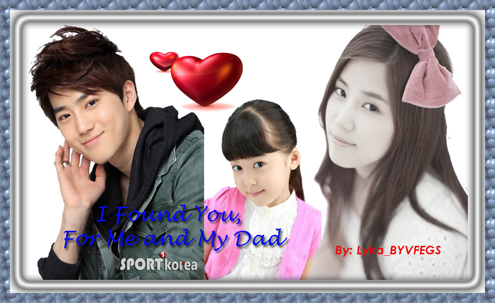 Title : I Found You, For Me and My Dad {Chapter 2}