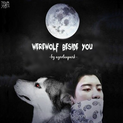 Fanfiction poster (WEREWOLF BESIDE YOU by @fireyeols)